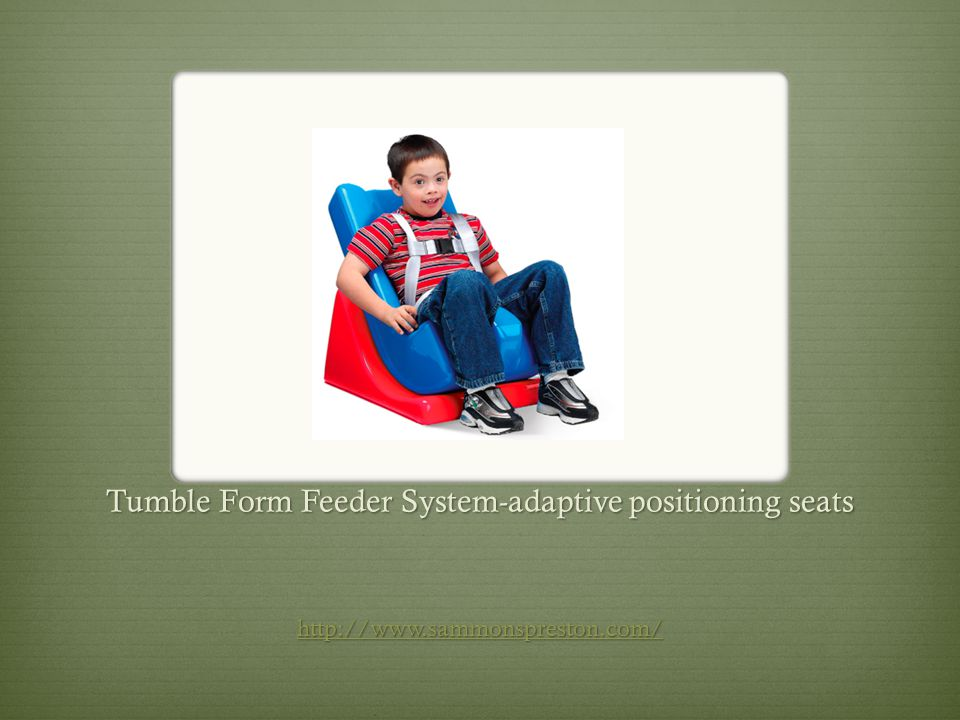 Tumble Form Feeder System-adaptive positioning seats http://www.sammonspreston.com/