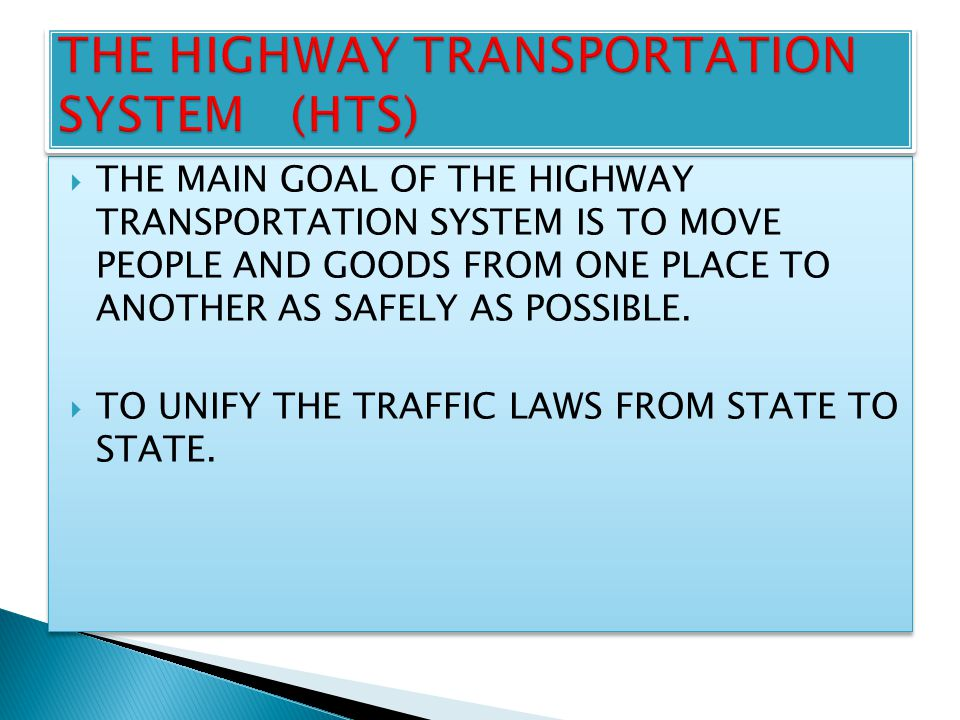  THE MAIN GOAL OF THE HIGHWAY TRANSPORTATION SYSTEM IS TO MOVE PEOPLE AND GOODS FROM ONE PLACE TO ANOTHER AS SAFELY AS POSSIBLE.  TO UNIFY THE TRAFF