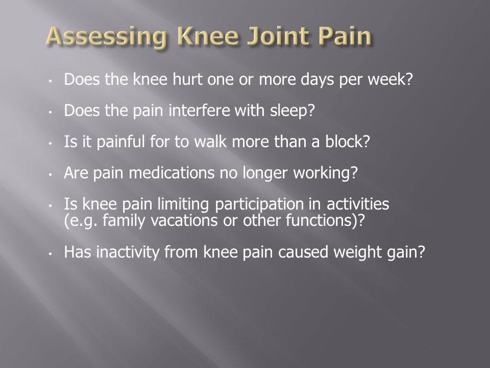 Does the knee hurt one or more days per week. Does the pain interfere with sleep.