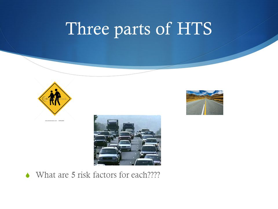 Three parts of HTS  What are 5 risk factors for each????