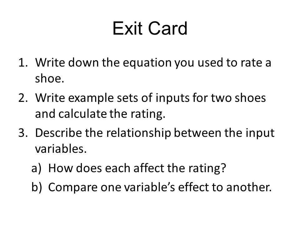 Exit Card 1.Write down the equation you used to rate a shoe.