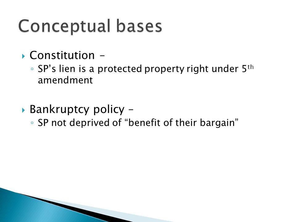  Constitution – ◦ SP's lien is a protected property right under 5 th amendment  Bankruptcy policy – ◦ SP not deprived of benefit of their bargain