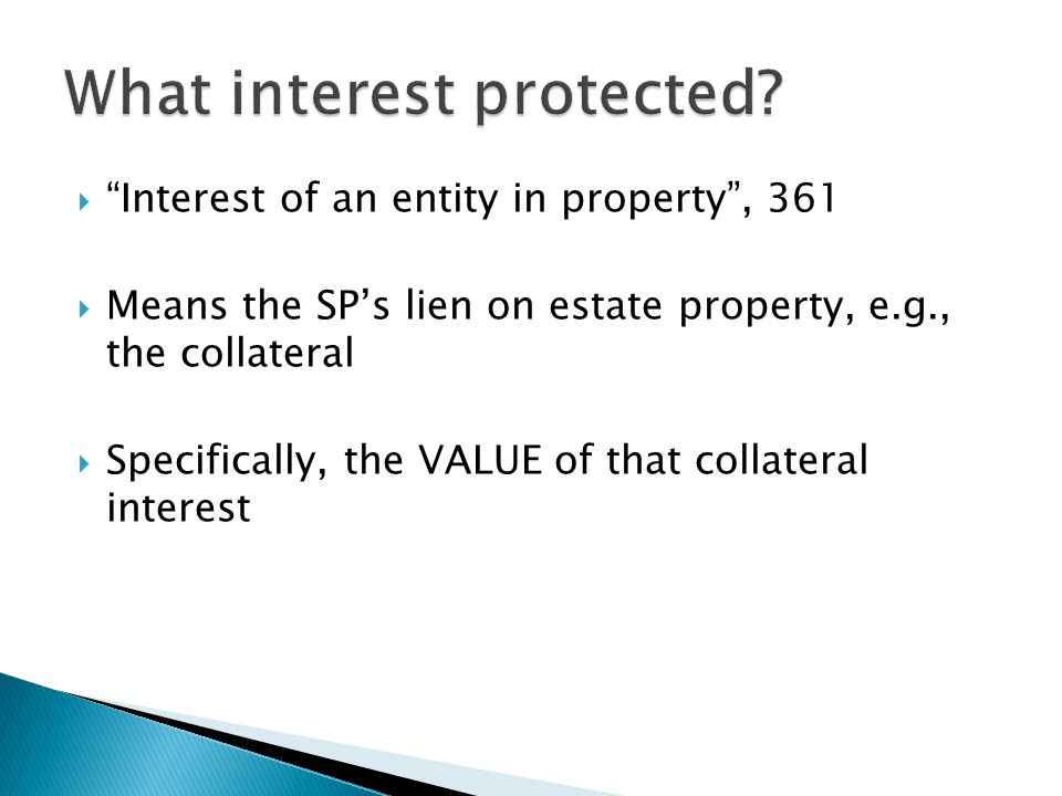  Interest of an entity in property , 361  Means the SP's lien on estate property, e.g., the collateral  Specifically, the VALUE of that collateral interest