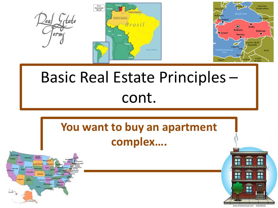 Basic Real Estate Principles – cont. You want to buy an apartment complex….