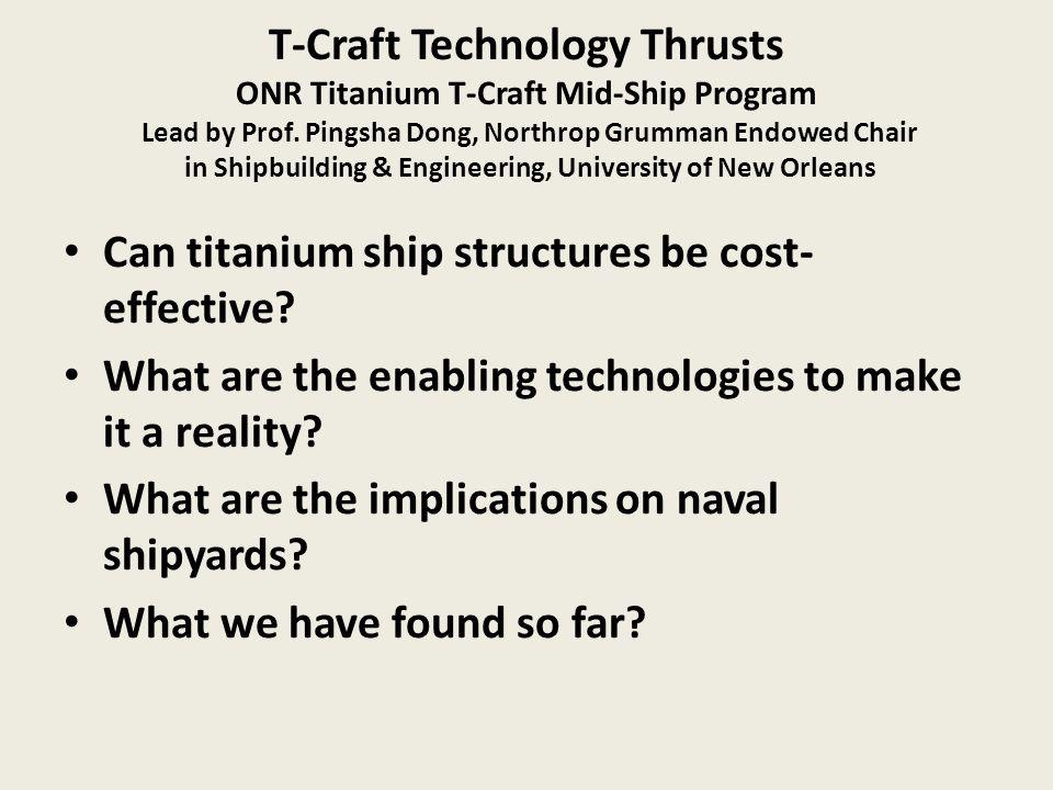T-Craft Technology Thrusts ONR Titanium T-Craft Mid-Ship Program Lead by Prof. Pingsha Dong, Northrop Grumman Endowed Chair in Shipbuilding & Engineer