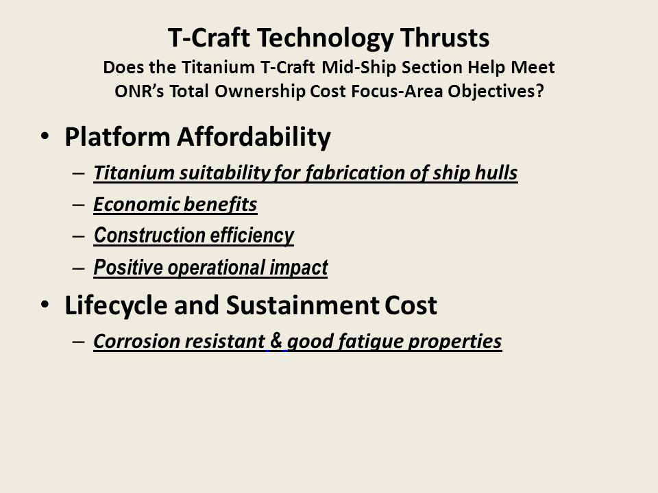 T-Craft Technology Thrusts Does the Titanium T-Craft Mid‐Ship Section Help Meet ONR's Total Ownership Cost Focus-Area Objectives? Platform Affordabili