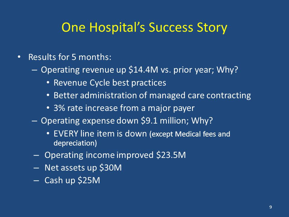 One Hospital's Success Story Results for 5 months: – Operating revenue up $14.4M vs. prior year; Why? Revenue Cycle best practices Better administrati