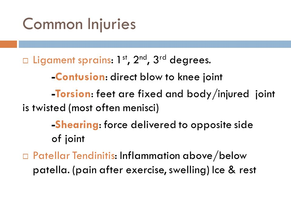 Common Injuries  Ligament sprains: 1 st, 2 nd, 3 rd degrees.