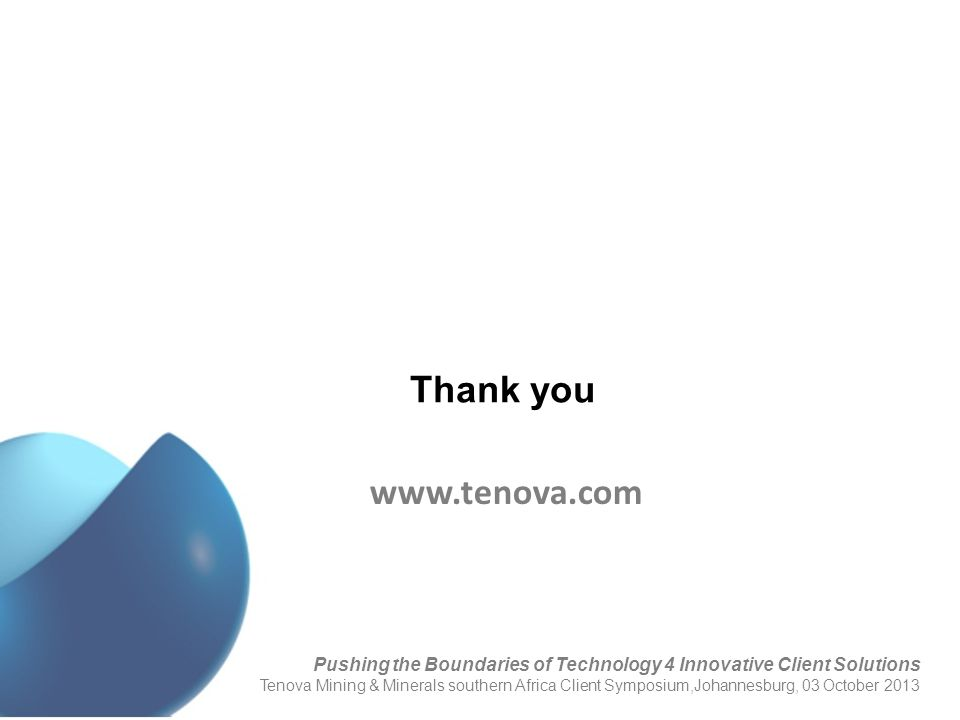 Thank you Pushing the Boundaries of Technology 4 Innovative Client Solutions Tenova Mining & Minerals southern Africa Client Symposium,Johannesburg, 0