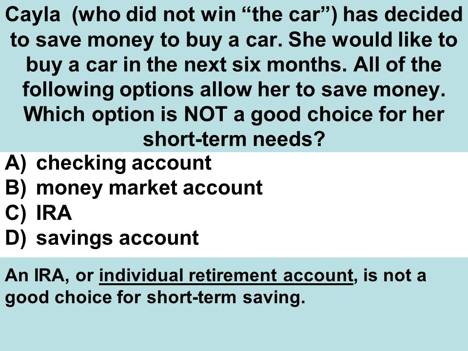 Cayla (who did not win the car ) has decided to save money to buy a car.