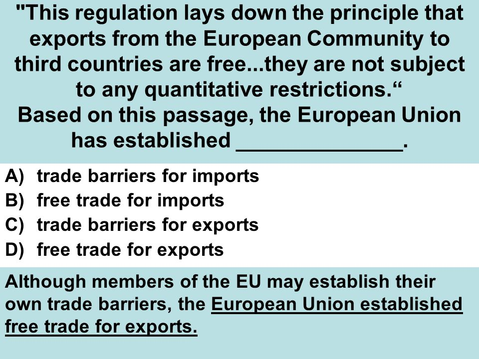 This regulation lays down the principle that exports from the European Community to third countries are free...they are not subject to any quantitative restrictions. Based on this passage, the European Union has established ______________.