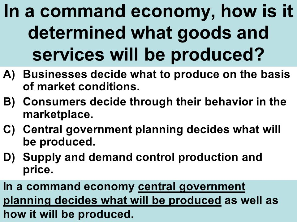 In a command economy, how is it determined what goods and services will be produced.