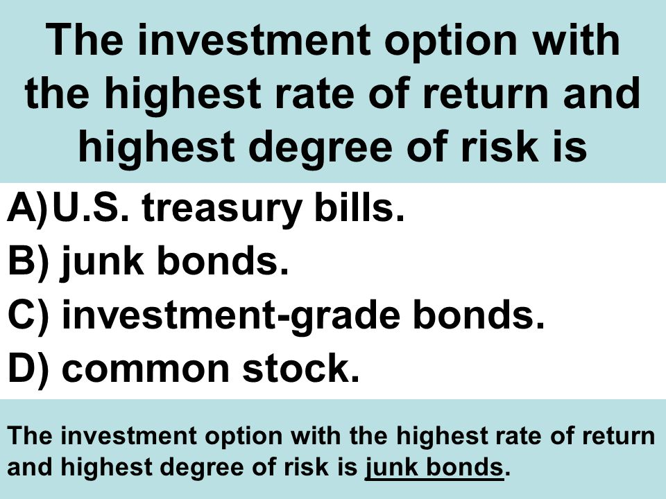 The investment option with the highest rate of return and highest degree of risk is A)U.S.