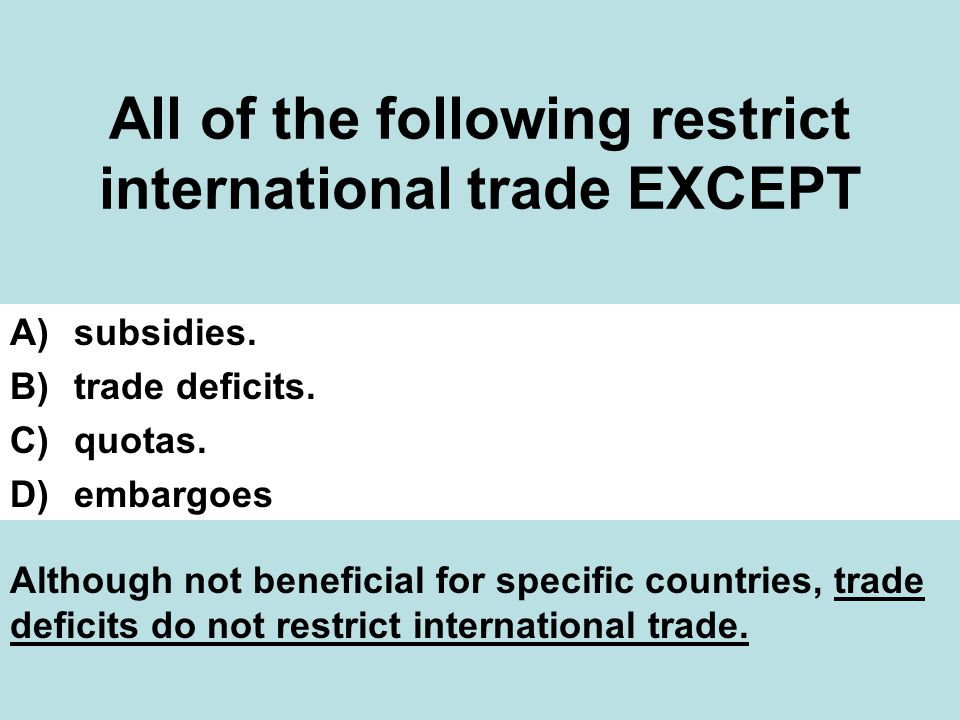 All of the following restrict international trade EXCEPT A)subsidies.