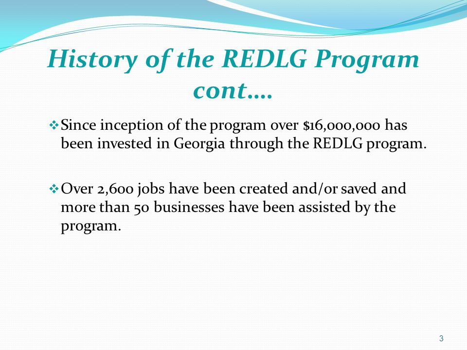  Since inception of the program over $16,000,000 has been invested in Georgia through the REDLG program.  Over 2,600 jobs have been created and/or s
