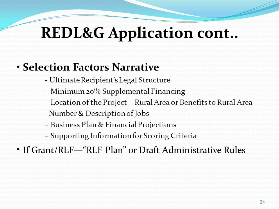 REDL&G Application cont.. Selection Factors Narrative - Ultimate Recipient's Legal Structure – Minimum 20% Supplemental Financing – Location of the Pr