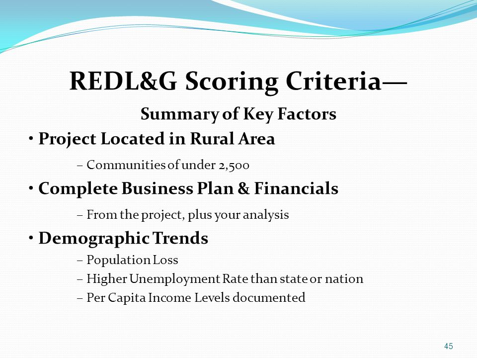 REDL&G Scoring Criteria— Summary of Key Factors Project Located in Rural Area – Communities of under 2,500 Complete Business Plan & Financials – From