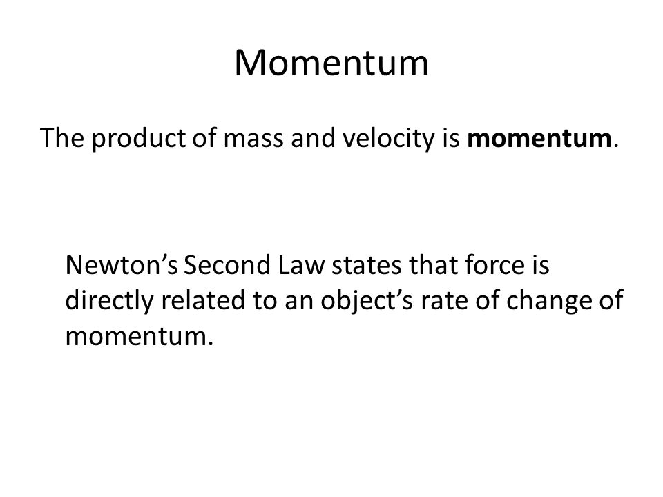 Momentum The product of mass and velocity is momentum.