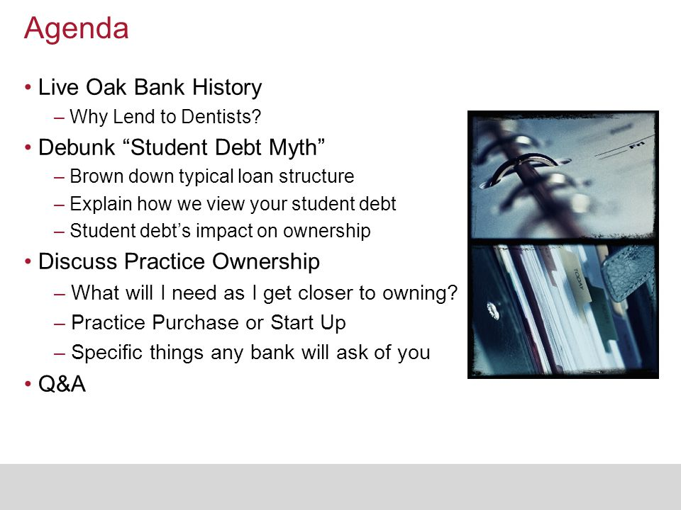 LOB History & Background Understanding Who We Are –Connotations of the word bank Live Oak Bank began lending in 2008 in Wilmington, NC –Right before the financial collapse Built to be a Niche Bank – unique concept – Weird –Only lend to 4 Industries –2nd largest originator of small business loans in the U.S.