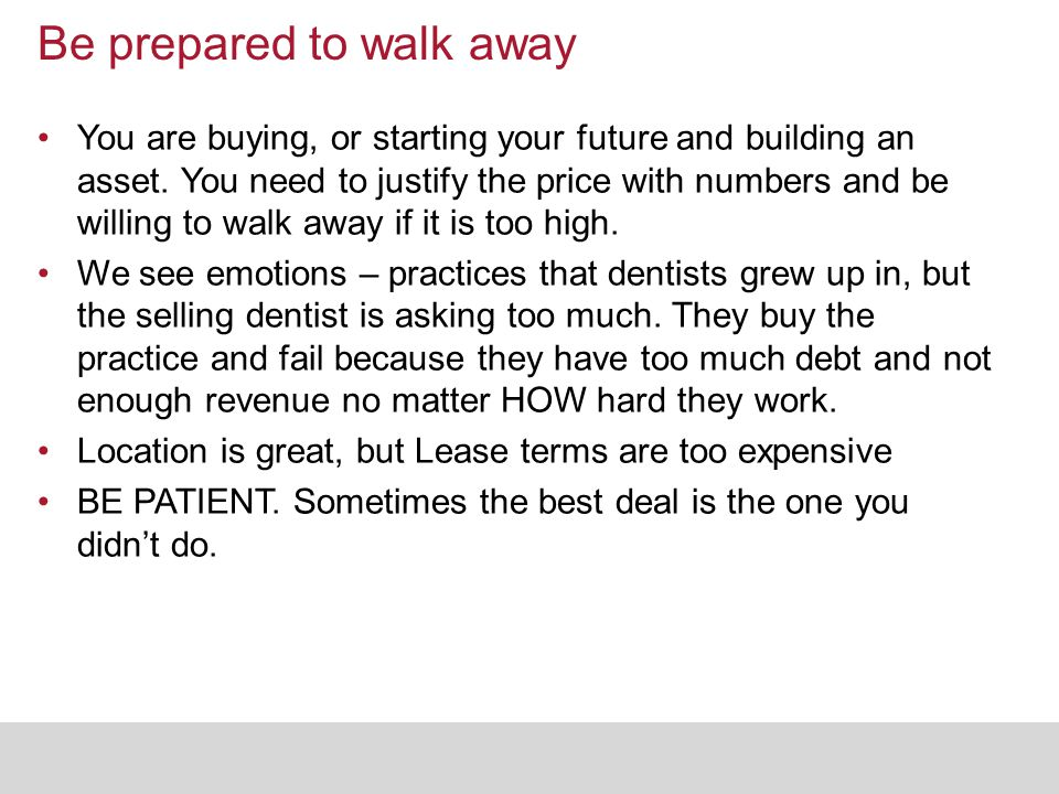 Be prepared to walk away You are buying, or starting your future and building an asset. You need to justify the price with numbers and be willing to w