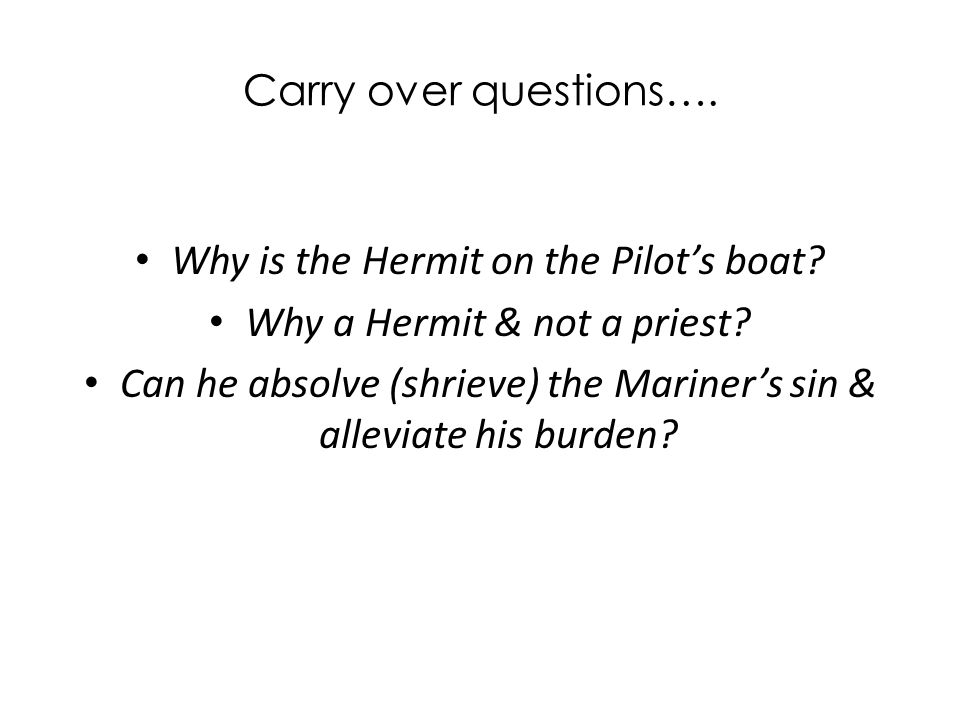 Carry over questions…. Why is the Hermit on the Pilot's boat.