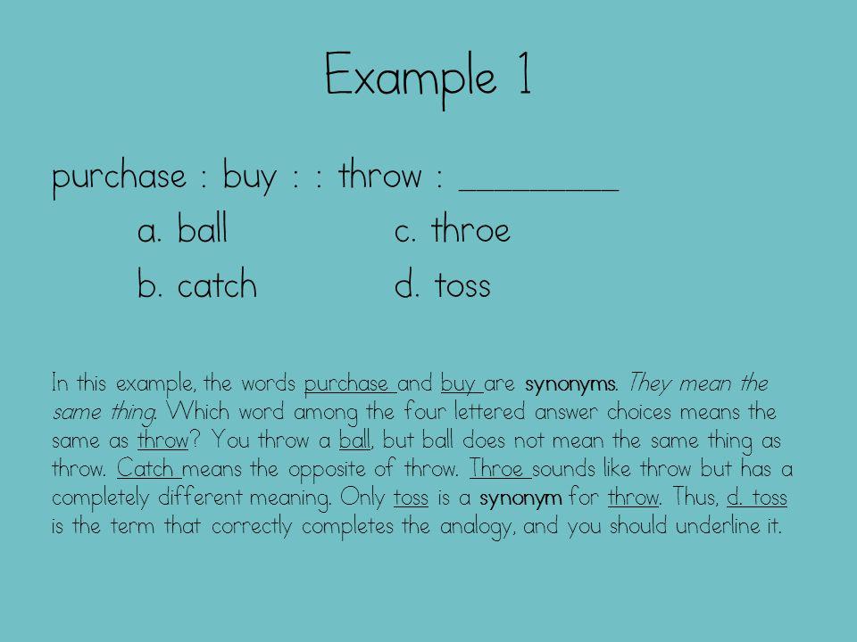 Example 1 purchase : buy : : throw : _________ a.ballc.