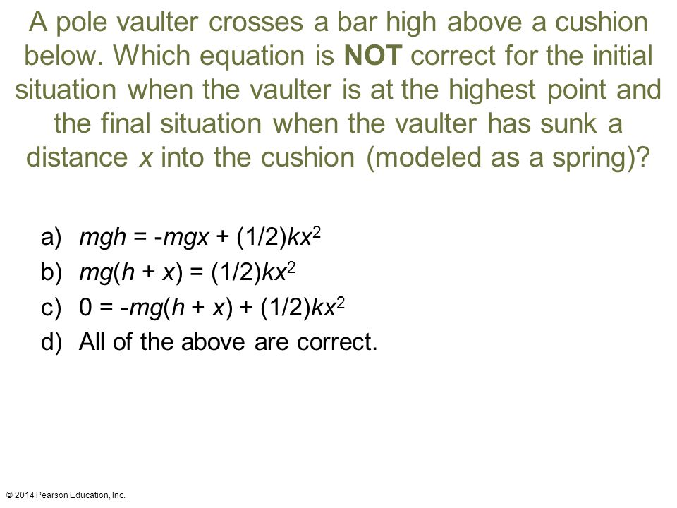 A pole vaulter crosses a bar high above a cushion below. Which equation is NOT correct for the initial situation when the vaulter is at the highest po