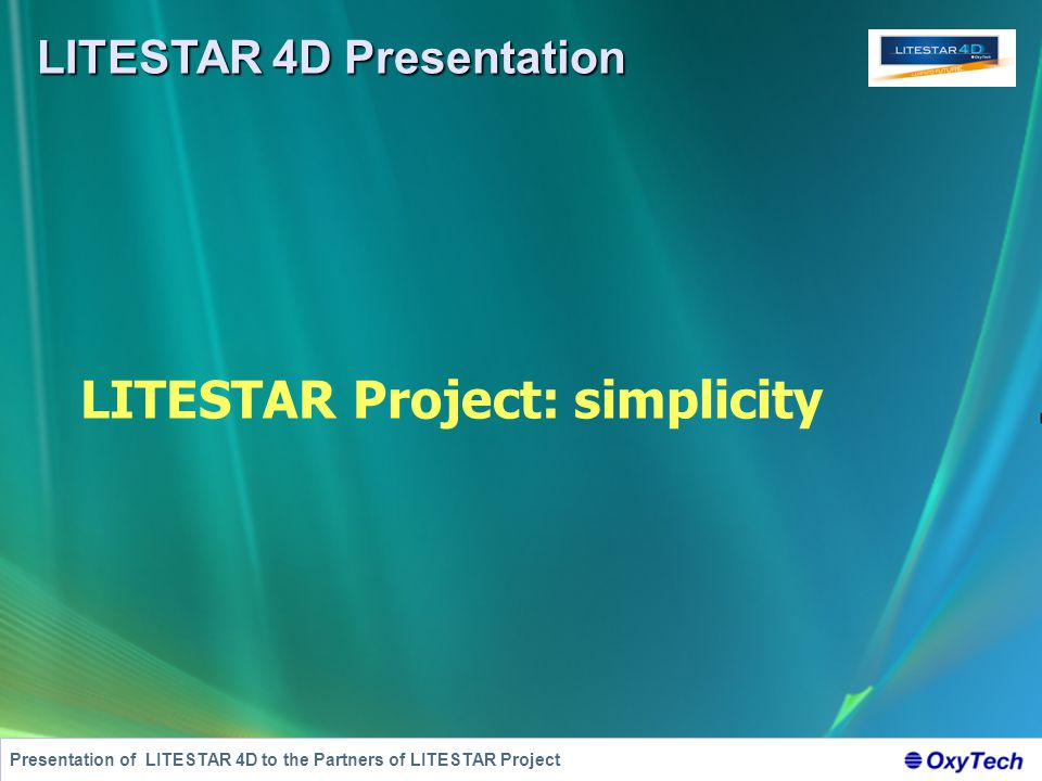 LITESTAR 4D Presentation Presentation of LITESTAR 4D to the Partners of LITESTAR Project LITESTAR Project: simplicity
