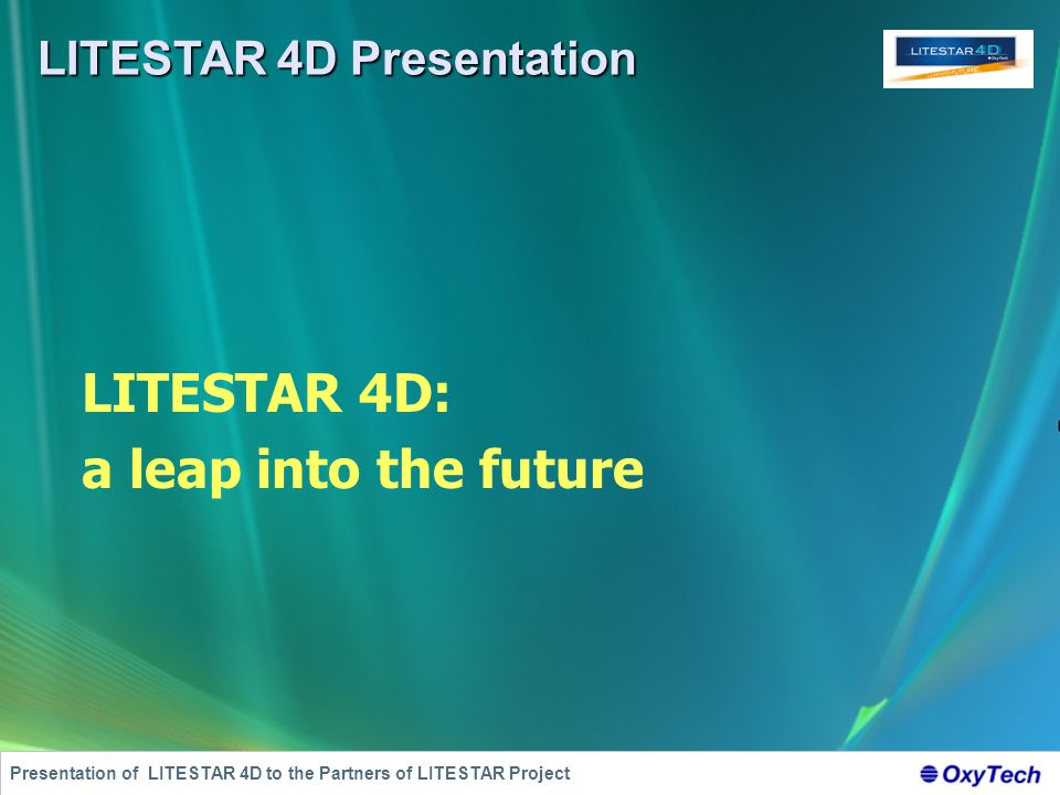LITESTAR 4D Presentation Presentation of LITESTAR 4D to the Partners of LITESTAR Project LITESTAR 4D: a leap into the future
