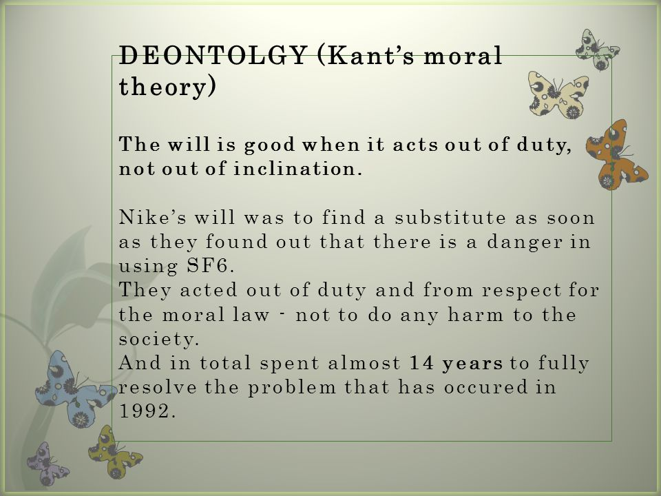 DEONTOLGY (Kant's moral theory) The will is good when it acts out of duty, not out of inclination.