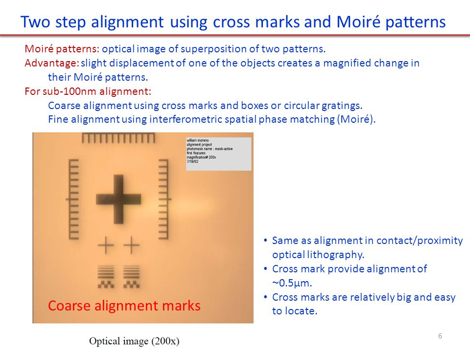 Two step alignment using cross marks and Moiré patterns Moiré patterns: optical image of superposition of two patterns.