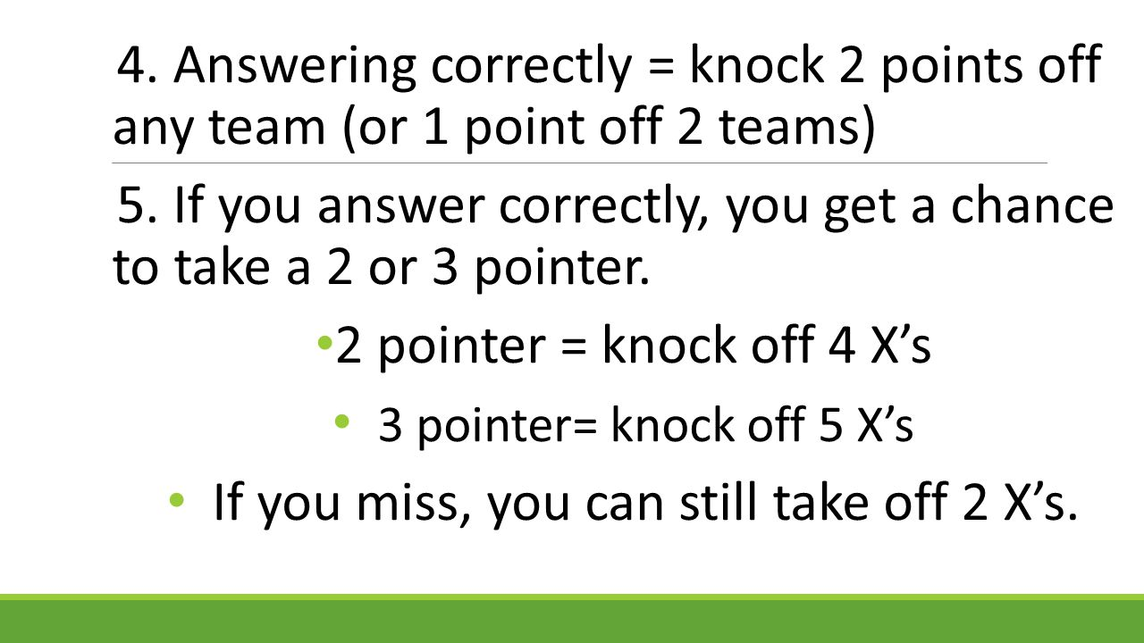 4.Answering correctly = knock 2 points off any team (or 1 point off 2 teams) 5.