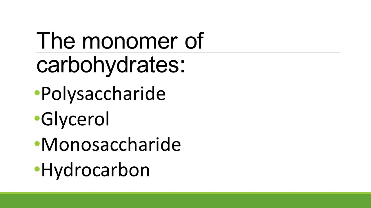 Polysaccharide Glycerol Monosaccharide Hydrocarbon The monomer of carbohydrates: