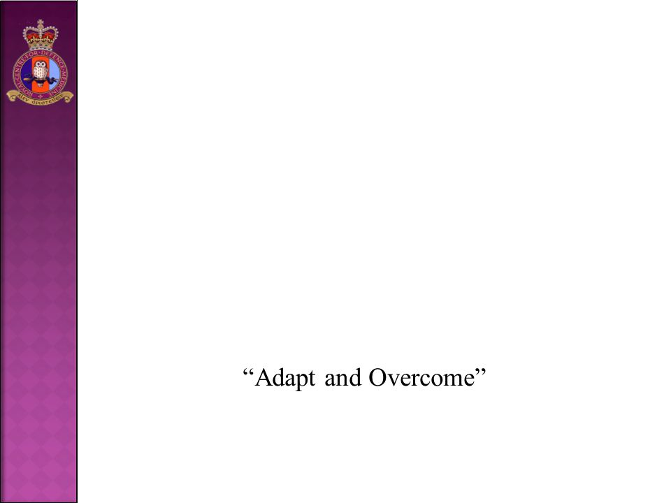 """Adapt and Overcome"""
