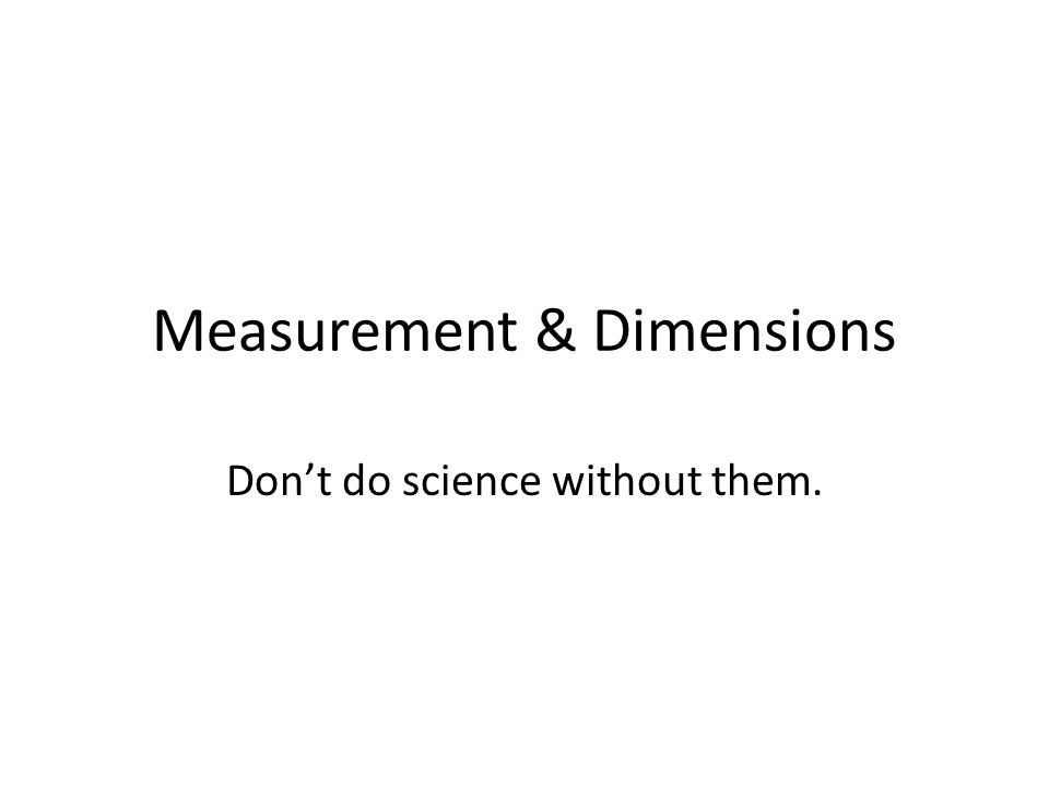Why do scientists measure things.