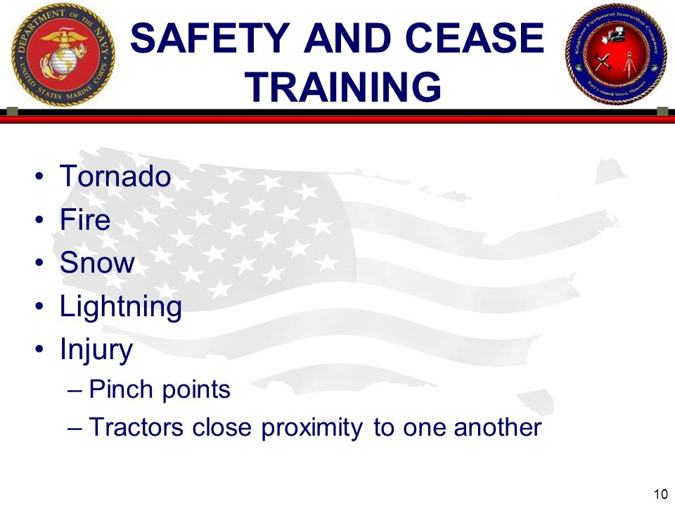 10 SAFETY AND CEASE TRAINING Tornado Fire Snow Lightning Injury –Pinch points –Tractors close proximity to one another