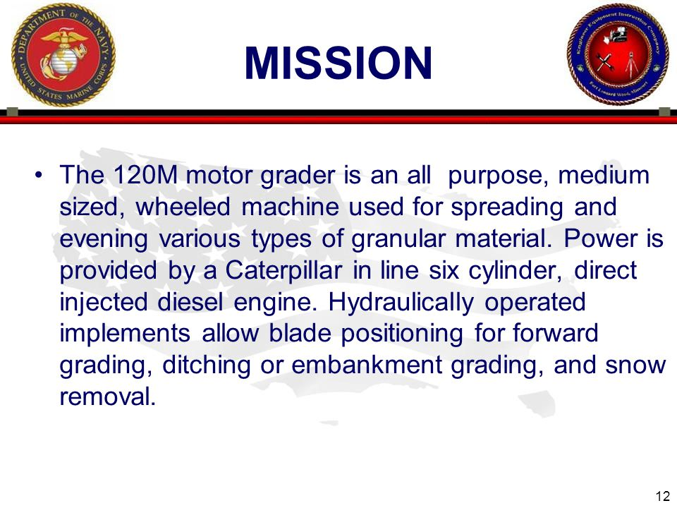 12 MISSION The 120M motor grader is an all purpose, medium sized, wheeled machine used for spreading and evening various types of granular material. P