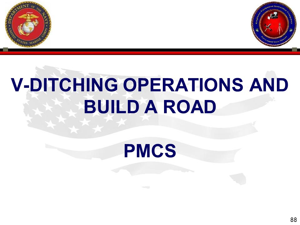 88 V-DITCHING OPERATIONS AND BUILD A ROAD PMCS