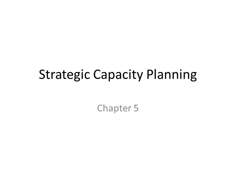 Strategic Capacity Planning Chapter 5