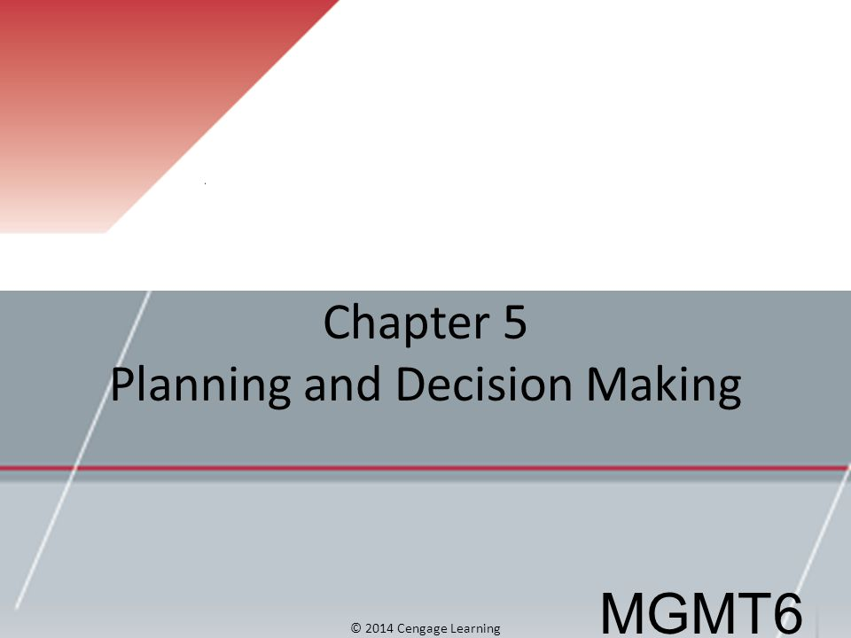 Chapter 5 Planning and Decision Making MGMT6 © 2014 Cengage Learning