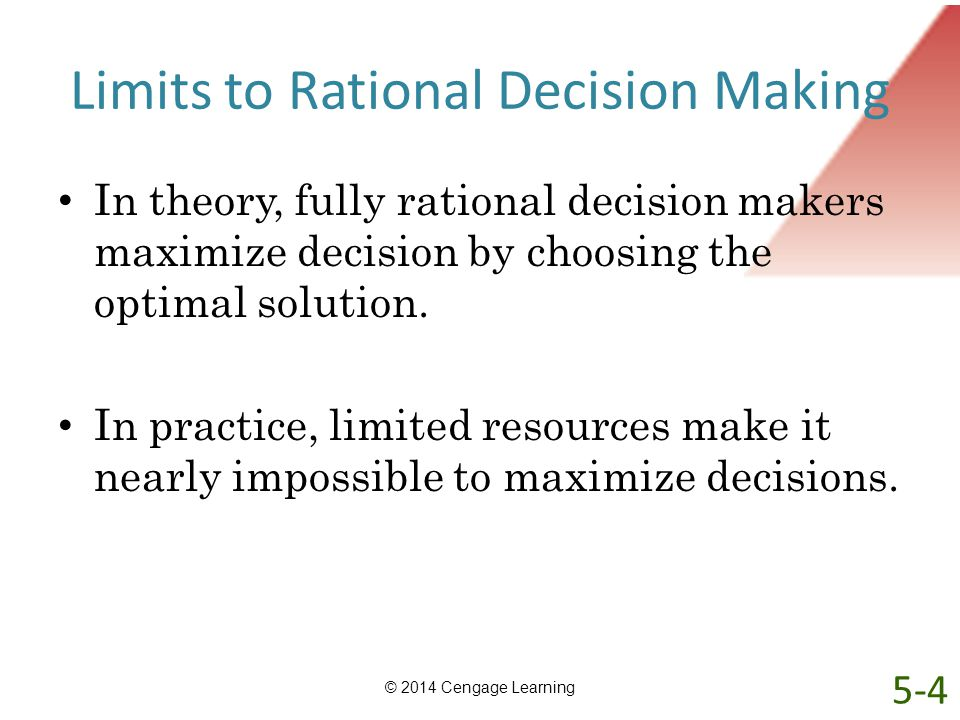 Limits to Rational Decision Making In theory, fully rational decision makers maximize decision by choosing the optimal solution. In practice, limited