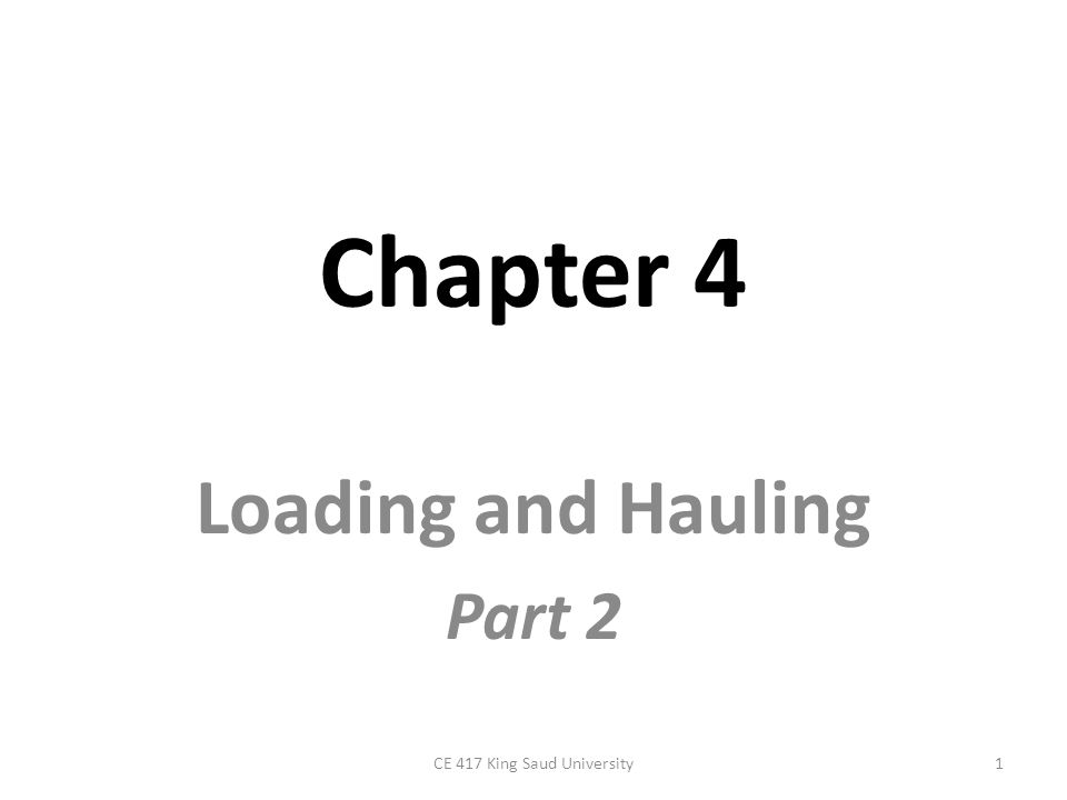 Chapter 4 Loading and Hauling Part 2 1CE 417 King Saud University