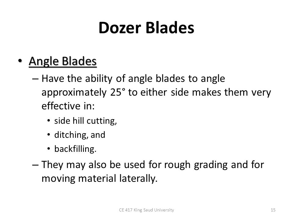 Dozer Blades Angle Blades Angle Blades – Have the ability of angle blades to angle approximately 25° to either side makes them very effective in: side