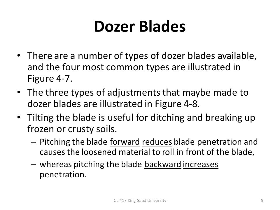 Dozer Blades There are a number of types of dozer blades available, and the four most common types are illustrated in Figure 4-7. The three types of a