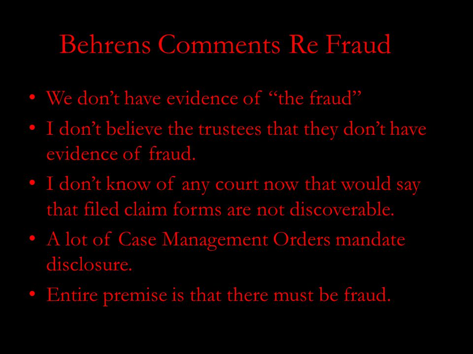 Behrens Comments Re Fraud We don't have evidence of the fraud I don't believe the trustees that they don't have evidence of fraud.