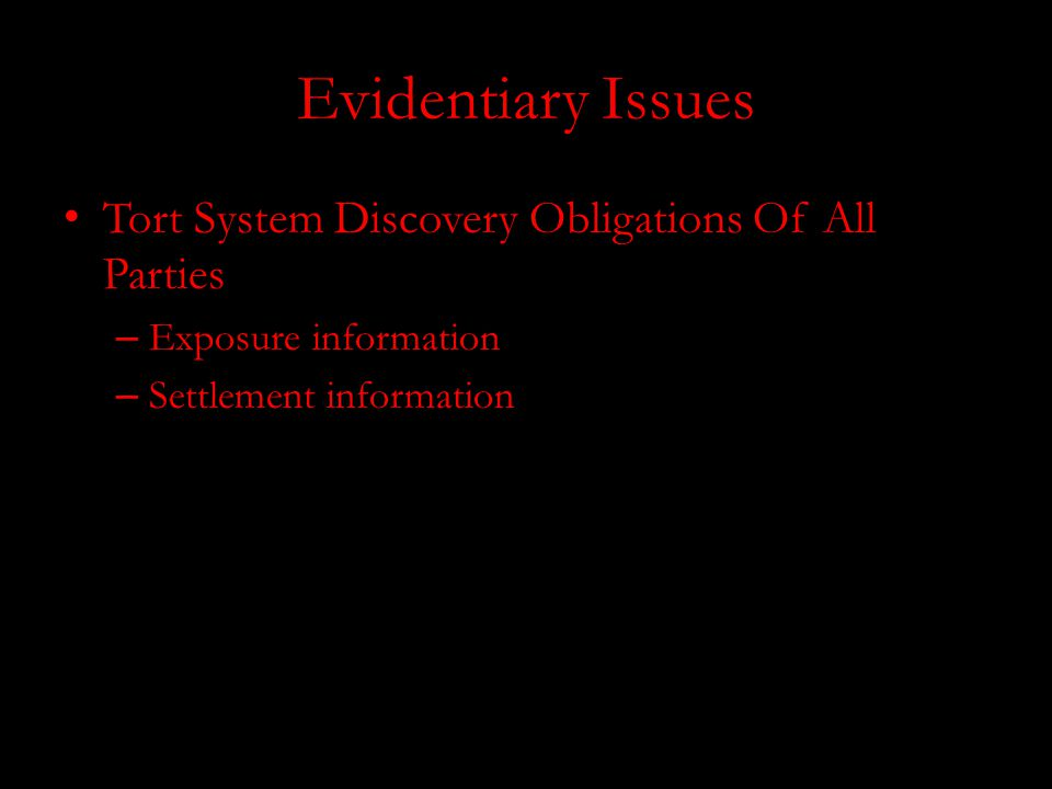 Evidentiary Issues Tort System Discovery Obligations Of All Parties – Exposure information – Settlement information