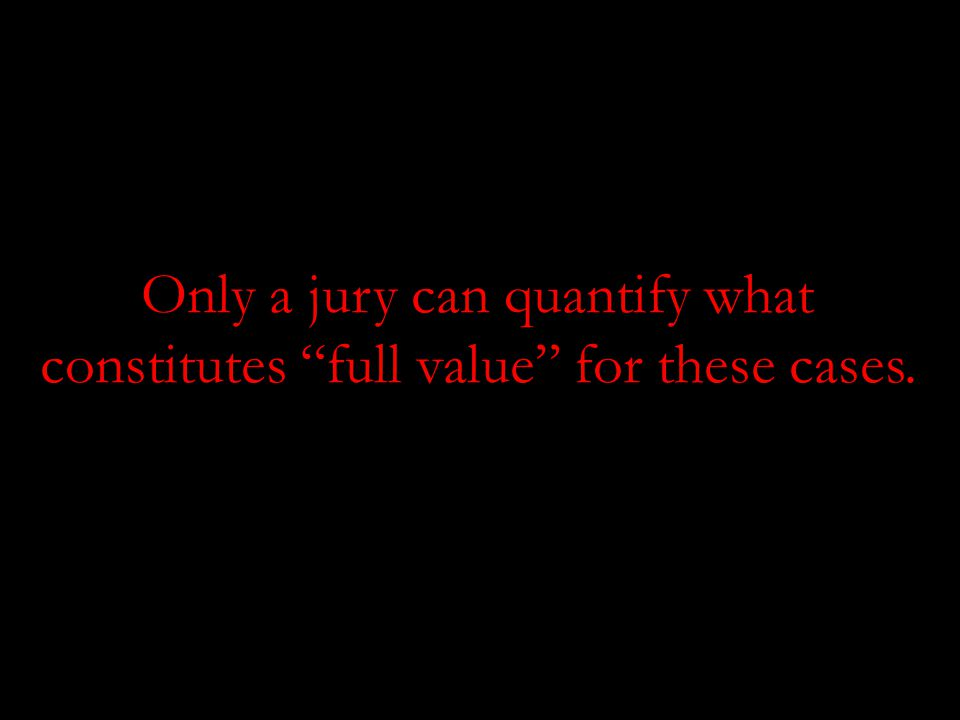 Only a jury can quantify what constitutes full value for these cases.