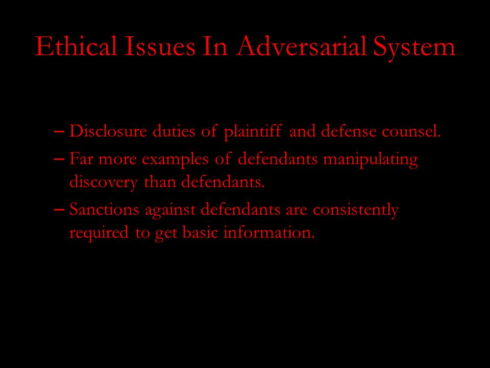 Ethical Issues In Adversarial System – Disclosure duties of plaintiff and defense counsel.