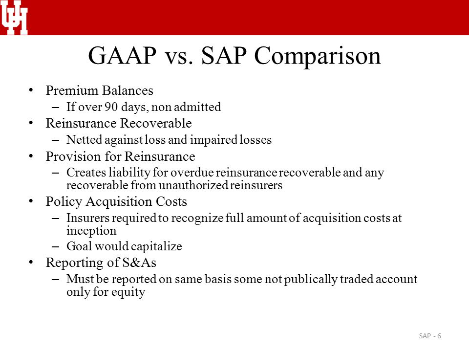 GAAP vs. SAP Comparison Premium Balances – If over 90 days, non admitted Reinsurance Recoverable – Netted against loss and impaired losses Provision f