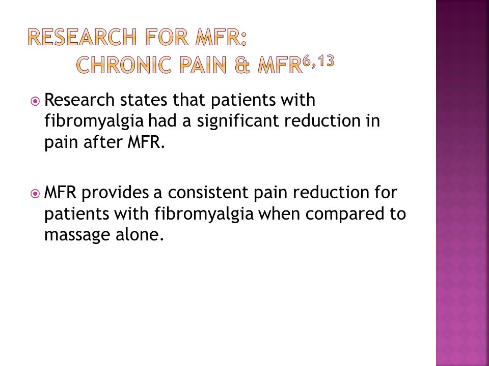  Research states that patients with fibromyalgia had a significant reduction in pain after MFR.
